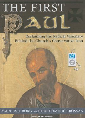 The First Paul: Reclaiming the Radical Visionary Behind the Church's Conservative Icon 9781400162567