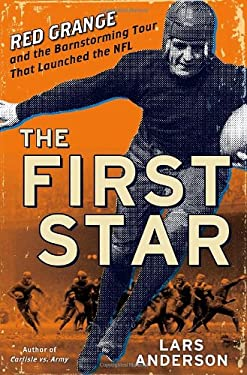 The First Star: Red Grange and the Barnstorming Tour That Launched the NFL 9781400067299