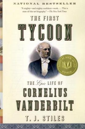 The First Tycoon: The Epic Life of Cornelius Vanderbilt 9781400031740