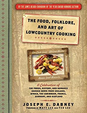 The Food, Folklore, and Art of Lowcountry Cooking: A Celebration of the Foods, History, and Romance Handed Down from England, Africa, the Caribbean, F 9781402230981