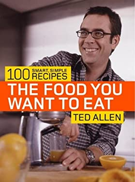 The Food You Want to Eat: 100 Smart, Simple Recipes 9781400080908
