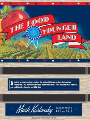 The Food of a Younger Land: A Portrait of American Food---Before the National Highway System, Before Chain Restaurants, and Before Frozen Food, Wh 9781400161690