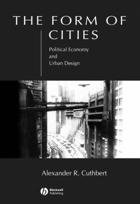 The Form of Cities: Political Economy and Urban Design 9781405116404