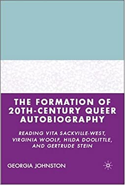 The Formation of 20th-Century Queer Autobiography: Reading Vita Sackville-West, Virginia Woolf, Hilda Doolittle, and Gertrude Stein 9781403976185