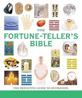 The Fortune-Teller's Bible: The Definitive Guide to the Arts of Divination 9781402752254