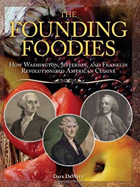 The Founding Foodies: How Washington, Jefferson, and Franklin Revolutionized American Cuisine 9781402217869