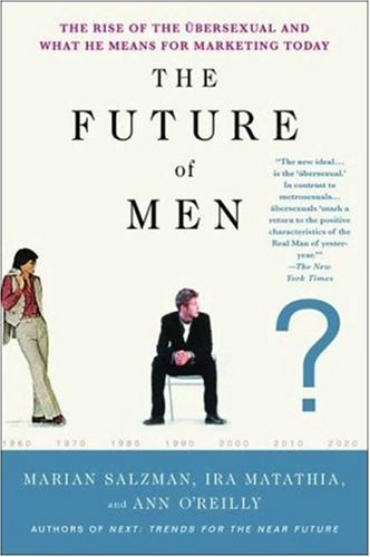 The Future of Men: The Rise of the Ubersexual and What He Means for Marketing Today 9781403975485