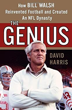 The Genius: How Bill Walsh Reinvented Football and Created an NFL Dynasty 9781400066650