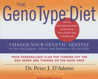 The GenoType Diet: Change Your Genetic Destiny to Live the Longest, Fullest and Healthiest Life Possible 9781400105861