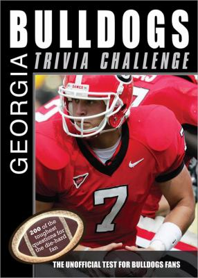 The Georgia Bulldogs Trivia Challenge: The Unofficial Test for Bulldogs Fans 9781402217463