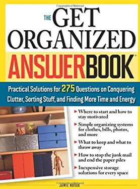 The Get Organized Answer Book: Practical Solutions for 275 Questions on Conquering Clutter, Sorting Stuff, and Finding More Time and Energy 9781402216831