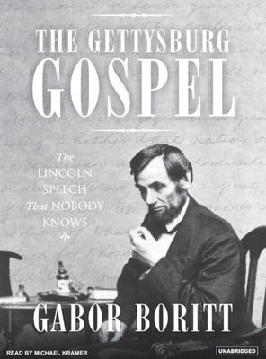 The Gettysburg Gospel: The Lincoln Speech That Nobody Knows 9781400153510