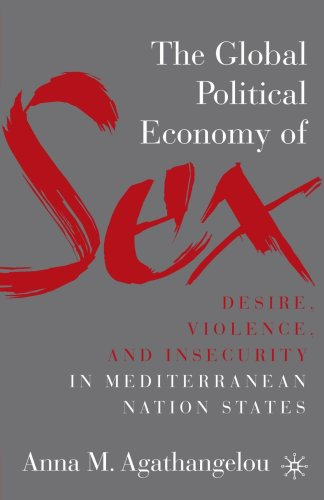 The Global Political Economy of Sex: Desire, Violence, and Insecurity in Mediterranean Nation States 9781403975867