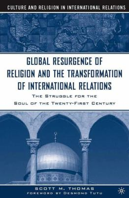 The Global Resurgence of Religion and the Transformation of International Relations: The Struggle for the Soul of the Twenty-First Century 9781403961570