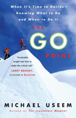 The Go Point: When It's Time to Decide--Knowing What to Do and When to Do It 9781400082995