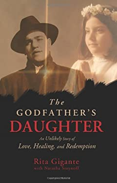 The Godfather's Daughter: An Unlikely Story of Love, Healing, and Redemption 9781401938802