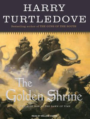 The Golden Shrine: A Tale of War at the Dawn of Time 9781400157853