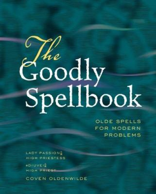 The Goodly Spellbook: Olde Spells for Modern Problems 9781402753749