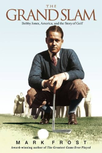 The Grand Slam: Bobby Jones, America, and the Story of Golf 9781401307516