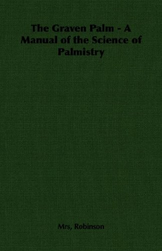 The Graven Palm - A Manual of the Science of Palmistry 9781406788280