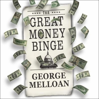 The Great Money Binge: Spending Our Way to Socialism 9781400114672