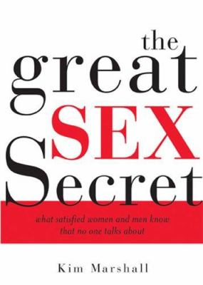 The Great Sex Secret: What Satisfied Women and Men Know That No One Talks about 9781402208102