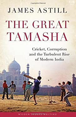 The Great Tamasha: Cricket, Corruption and India's Unstoppable Rise 9781408156926