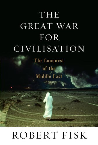 The Great War for Civilisation: The Conquest of the Middle East 9781400041510