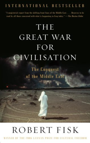 The Great War for Civilisation: The Conquest of the Middle East 9781400075171