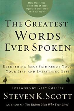 The Greatest Words Ever Spoken: Everything Jesus Said about You, Your Life, and Everything Else 9781400074624