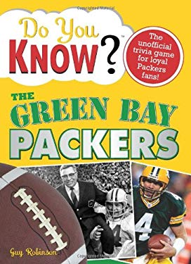 The Green Bay Packers: A Hard-Hitting Quiz for Tailgaters, Referee-Haters, Armchair Quarterbacks, and Anyone Who'd Kill for Their Team 9781402214226