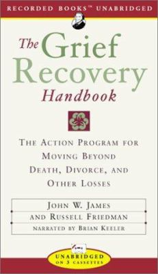 The Grief Recovery Handbook: The Action Program for Moving Beyond Death, Divorce, and Other Losses 9781402511585