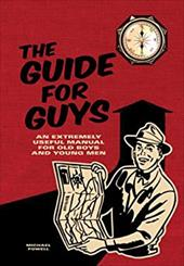The Guide for Guys: An Extremely Useful Manual for Old Boys and Young Men 6060796