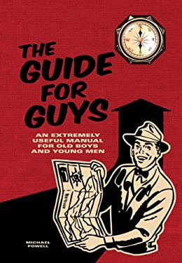 The Guide for Guys: An Extremely Useful Manual for Old Boys and Young Men 9781402763151