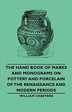 The Hand Book of Marks and Monograms on Pottery and Porcelain of the Renaissance and Modern Periods 9781406794038