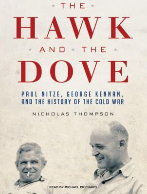 The Hawk and the Dove: Paul Nitze, George Kennan, and the History of the Cold War 9781400163533