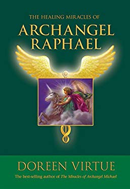 The Healing Miracles of Archangel Raphael 9781401924720
