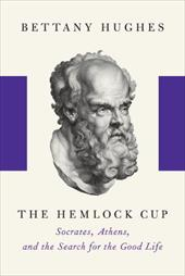 The Hemlock Cup: Socrates, Athens and the Search for the Good Life 6022304