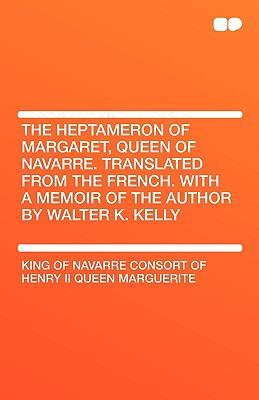 The Heptameron of Margaret, Queen of Navarre. Translated from the French. with a Memoir of the Author by Walter K. Kelly 9781407656403