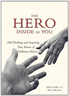 The Hero Inside of You: 260 Thrilling and Inspiring True Stories of Ordinary Heroes