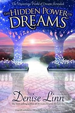 The Hidden Power of Dreams: The Mysterious World of Dreams Revealed 9781401917913