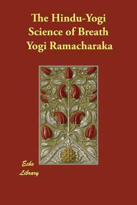 The Hindu-Yogi Science of Breath 9781406837322