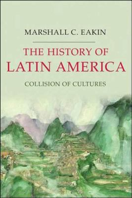 The History of Latin America: Collision of Cultures 9781403980816