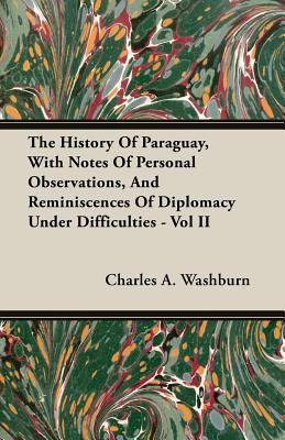 The History of Paraguay, with Notes of Personal Observations, and Reminiscences of Diplomacy Under Difficulties - Vol II