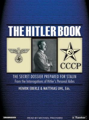 The Hitler Book: The Secret Dossier Prepared for Stalin from the Interrogations of Hitler's Personal Aides 9781400152032