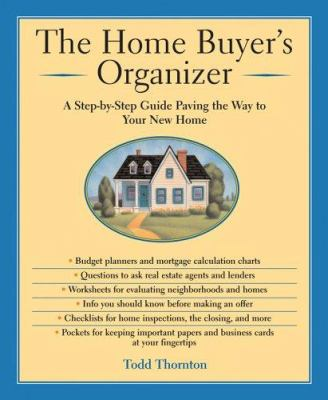 The Home Buyer's Organizer: A Step-By-Step Guide to Paving the Way to Your New Home 9781402735448