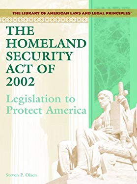The Homeland Security Act of 2002: Legislation to Protect America 9781404204560