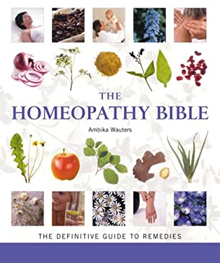 The Homeopathy Bible: The Definitive Guide to Remedies 9781402745478