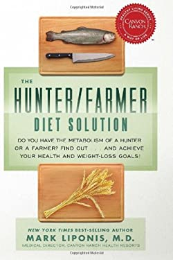 The Hunter/Farmer Diet Solution: Do You Have the Metabolism of a Hunter or a Farmer? Find Out... and Achieve Your Health and Weight-Loss Goals! 9781401935535