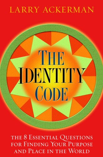 The Identity Code: The 8 Essential Questions for Finding Your Purpose and Place in the World 9781400064175